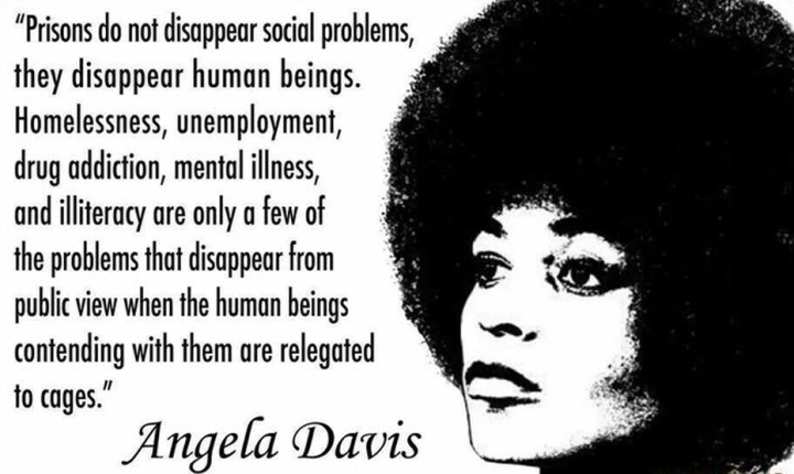 Angela Davis, Prisons do not disappear social problems, they disappear human beings.