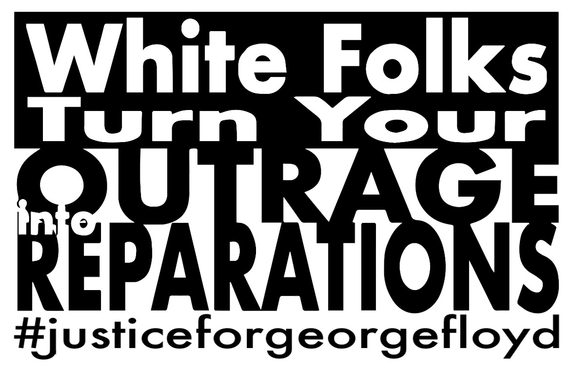 White folks: Turn your outrage into reparations – Ami Worthen